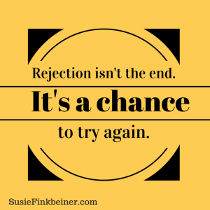 Rejection isn't the end. It's a chance to try again.