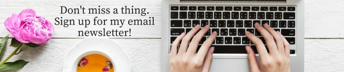Don't miss a thing.Sign up for my emailnewsletter! (1)